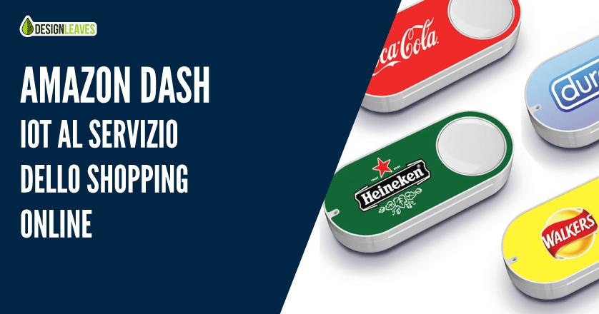Amazon Dash –  IoT al servizio dello shopping online